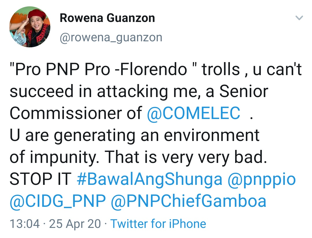 'Pro PNP Pro -Florendo' trolls , u can't succeed in attacking me, a Senior Commissioner of @COMELEC  . U are generating an environment of impunity. That is very very bad. STOP IT #BawalAngShunga @pnppio  @CIDG_PNP @PNPChiefGamboa