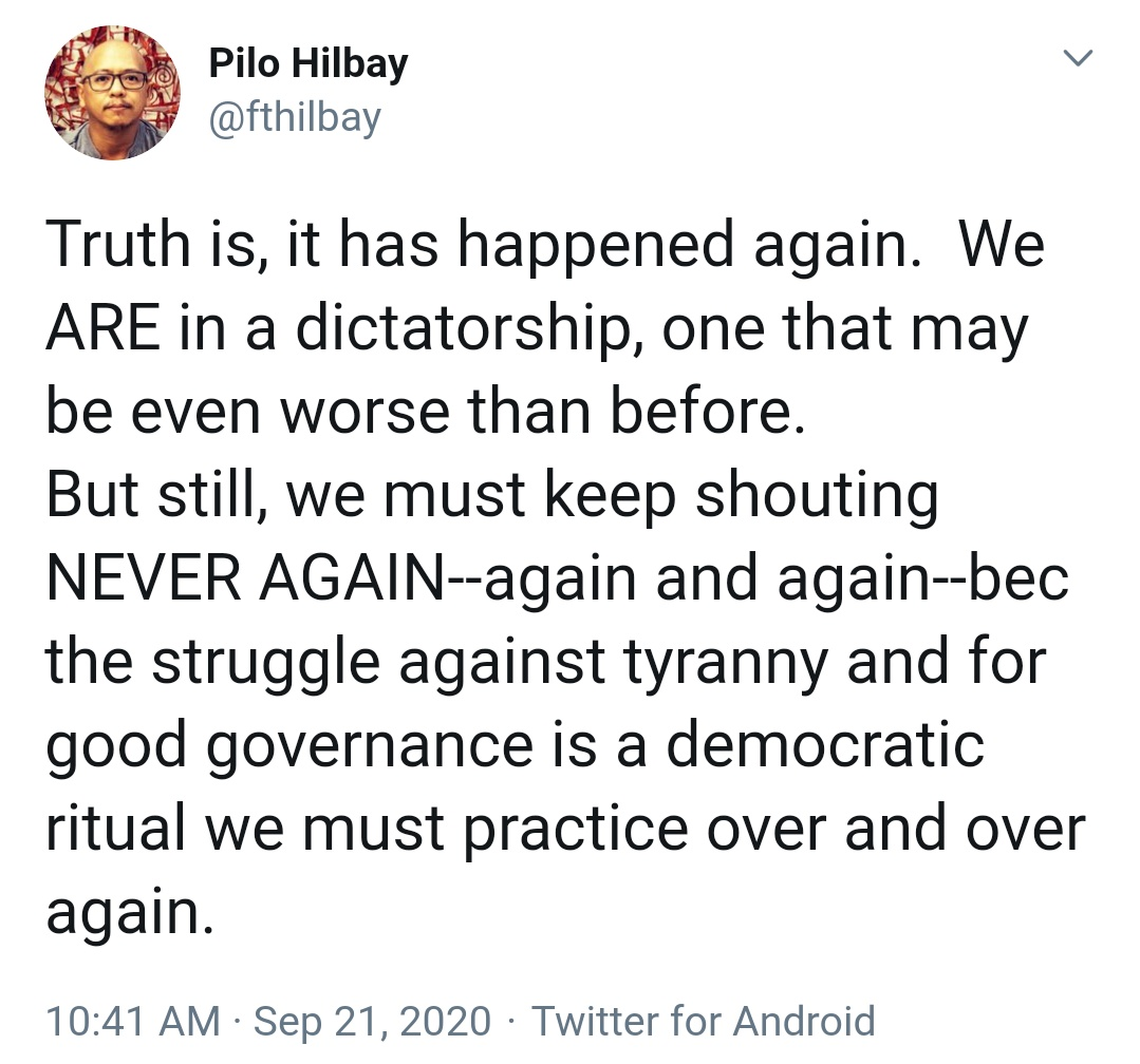 Truth is, it has happened again.  We ARE in a dictatorship, one that may be even worse than before. But still, we must keep shouting NEVER AGAIN--again and again--bec the struggle against tyranny and for good governance is a democratic ritual we must practice over and over again.