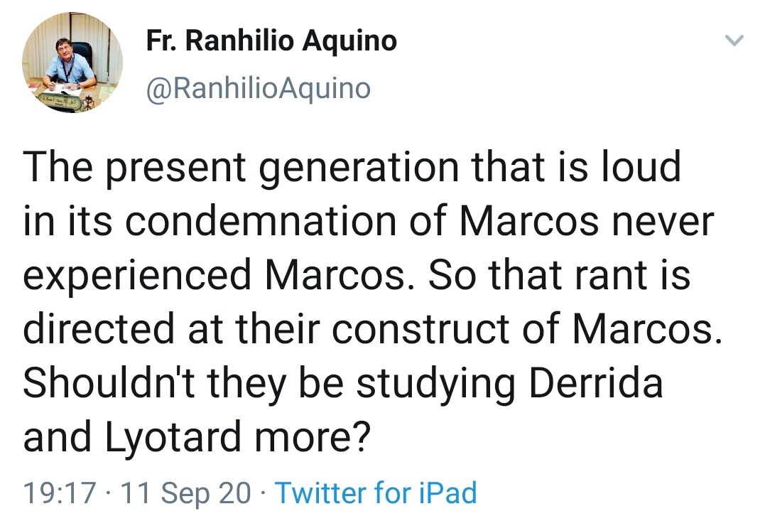 The present generation that is loud in its condemnation of Marcos never experienced Marcos. So that rant is directed at their construct of Marcos. Shouldn't they be studying Derrida and Lyotard more?