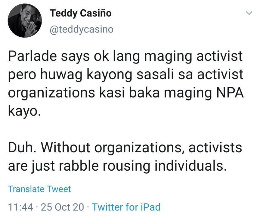 Parlade says ok lang maging activist pero huwag kayong sasali sa activist organizations kasi baka maging NPA kayo. Duh. Without organizations, activists are just rabble rousing individuals.