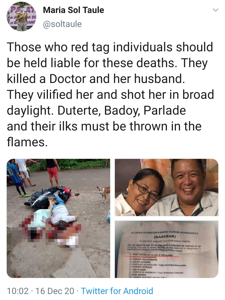 Those who red tag individuals should be held liable for these deaths. They killed a Doctor and her husband. They vilified her and shot her in broad daylight. Duterte, Badoy, Parlade and their ilks must be thrown in the flames.
