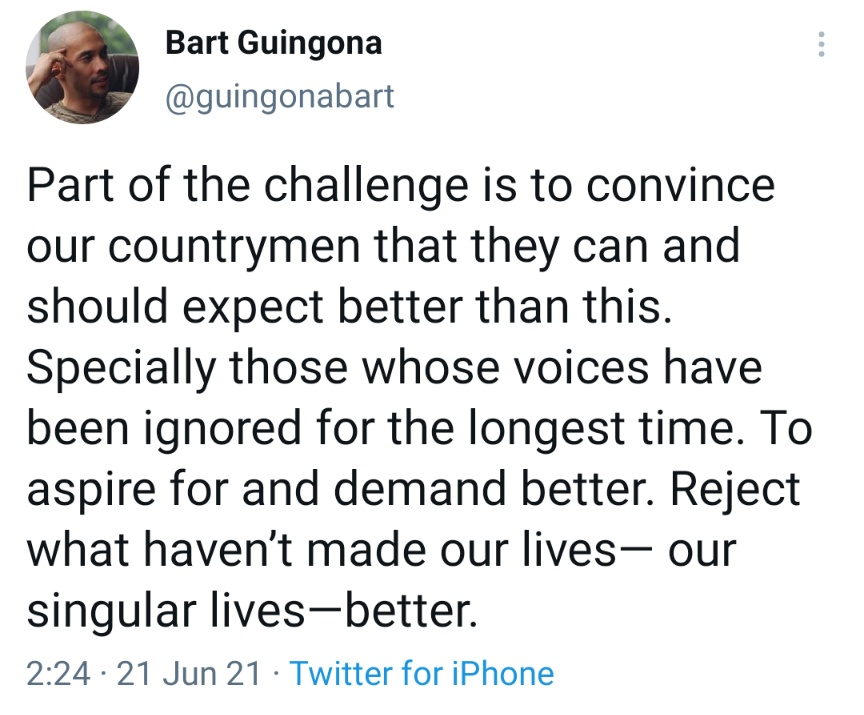 Part of the challenge is to convince our countrymen that they can and should expect better than this. Specially those whose voices have been ignored for the longest time. To aspire for and demand better. Reject what haven't made our lives— our singular lives—better.